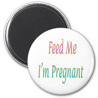 Feed Me I'm Pregnant Magnet