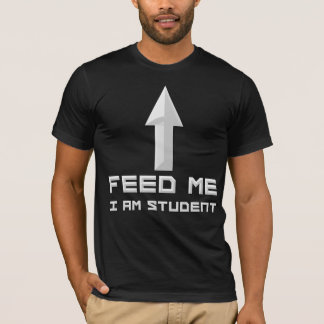 Feed Me l am Student T-Shirt