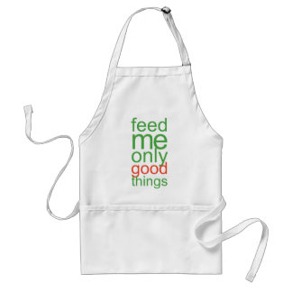 Feed Me Only Good Things Adult Apron