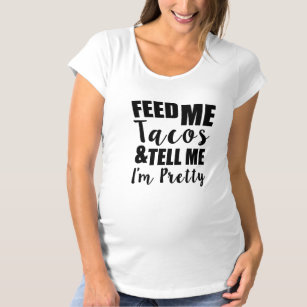 328de11f34c95 Feed me tacos and tell me I'm pretty funny saying Maternity T-Shirt
