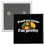 feed me tacos  and tell me I'm pretty Pinback Button