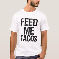 Feed Me Tacos funny saying foodie men shirt