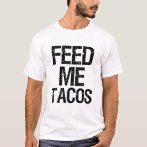 Feed Me Tacos funny saying foodie men shirt