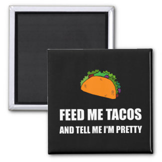 Feed Me Tacos Pretty Magnet