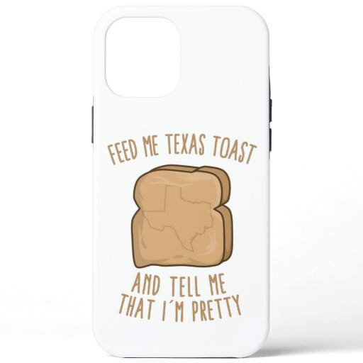 Feed Me Texas toast And Tell Me That I'm Pretty iPhone 12 Pro Max Case
