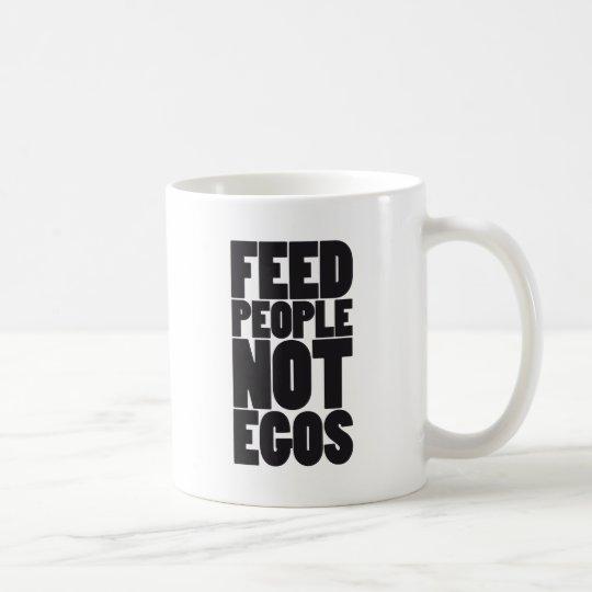 Feed people not egos coffee mug