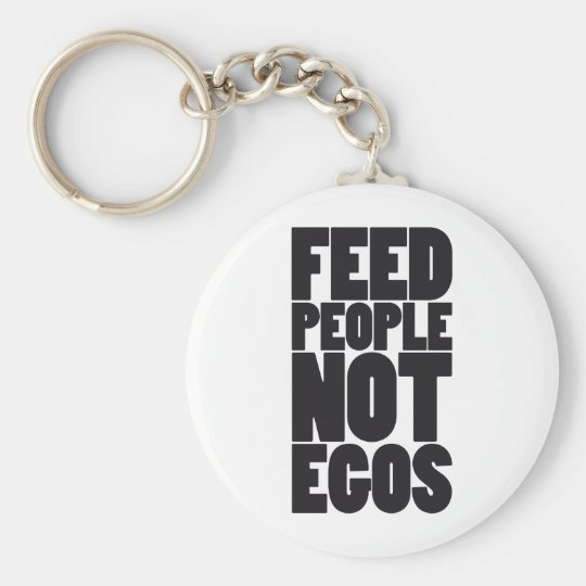 Feed people not egos keychain