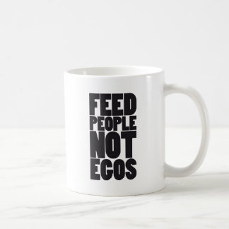 Feed people not egos classic white coffee mug