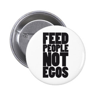 Feed people not egos pinback button