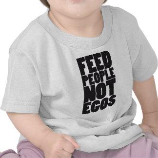 Feed people not egos tshirt