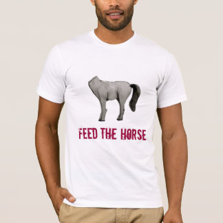 Feed the Horse T-Shirt