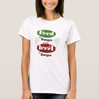 Feed the hunger with beef the burger T-Shirt