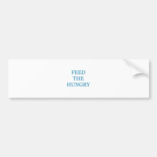 Feed The Hungry Bumper Sticker