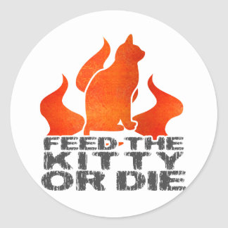 Feed the Kitty or Die Classic Round Sticker
