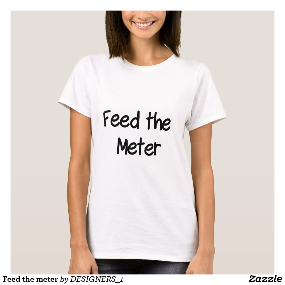 Feed the meter T-Shirt - Best Selling Long-Sleeve Street Fashion Shirt Designs