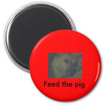 Feed the pig Magnet