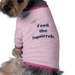 Feed The Squirrels Reminders Dog Shirt