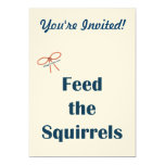 Feed The Squirrels Reminders 5x7 Paper Invitation Card