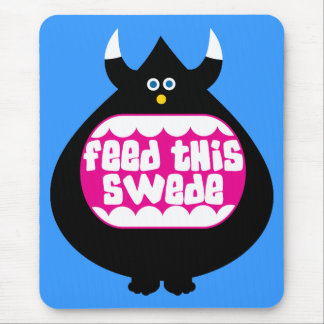 Feed this Swede funny gifts Mouse Pad