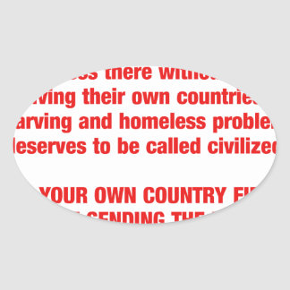 Feed your own countries starving first then send.. oval sticker