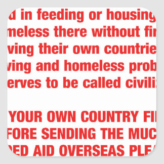 Feed your own countries starving first then send.. square sticker