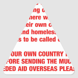 Feed your own countries starving first then send.. triangle sticker