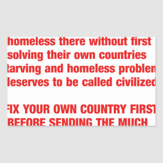 Feed your own countries starving first then send.. rectangular sticker