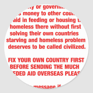 Feed your own countries starving first then send.. classic round sticker