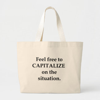 Feel Free to CAPITALIZE on the Situation. Jumbo Tote Bag