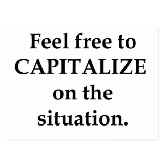 Feel Free to CAPITALIZE on the Situation. Postcard