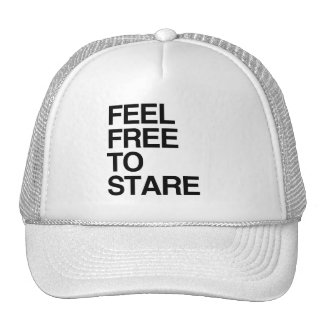 FEEL FREE TO STARE -.png Trucker Hat