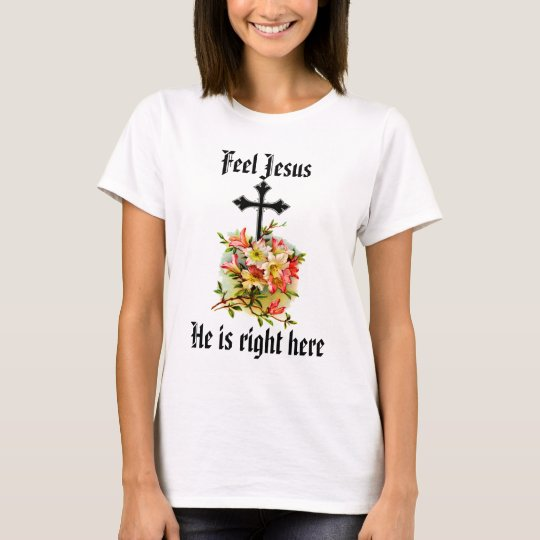 Feel Jesus  t Shirt 13