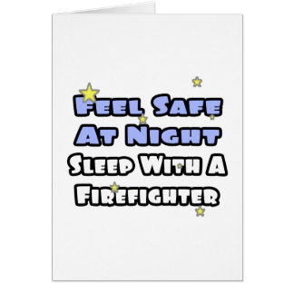 Feel Safe At Night...Sleep With a Firefighter Card