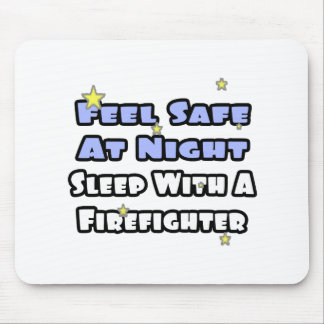 Feel Safe At Night...Sleep With a Firefighter Mousepad