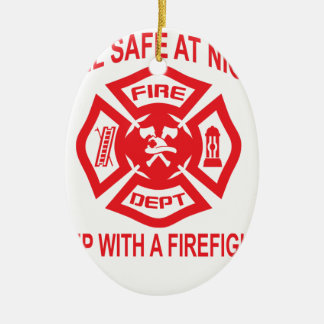 Feel Safe at Night Sleep With a Firefighter Tee Sh Ceramic Ornament