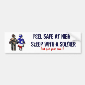 Feel Safe At Night; Sleep With a Soldier Car Bumper Sticker