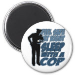 Feel Safe, Sleep with a Cop 2 Inch Round Magnet