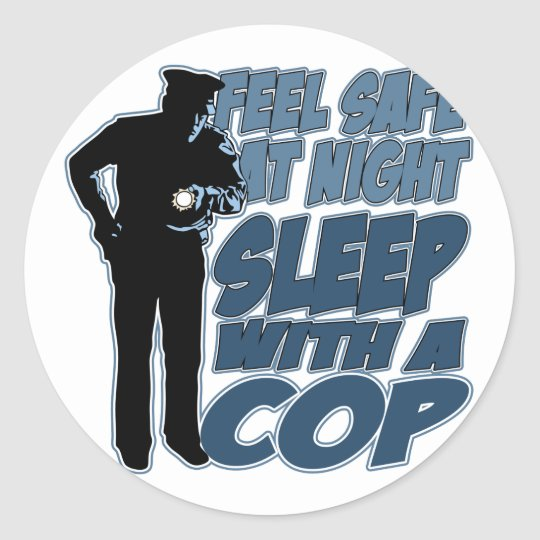 Feel Safe, Sleep with a Cop Classic Round Sticker