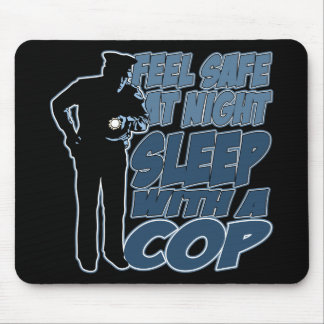 Feel Safe, Sleep with a Cop Mouse Pad