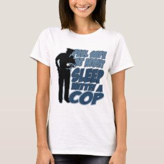 Feel Safe, Sleep with a Cop T-Shirt