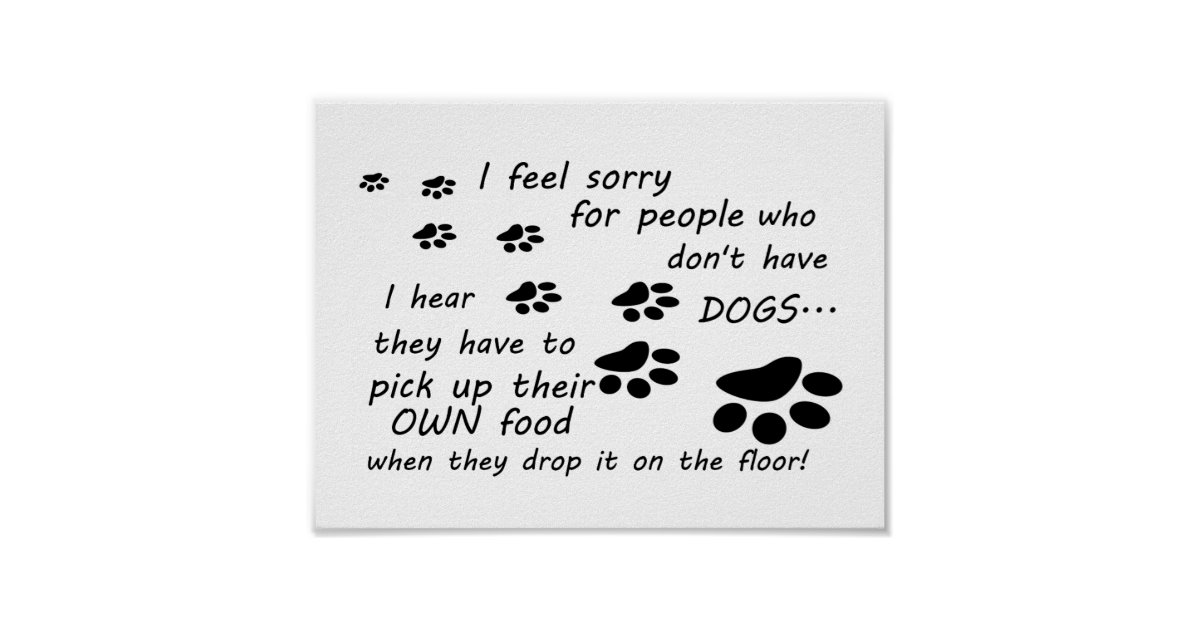 Quot Feel Sorry For People Without Dogs Poster Zazzle Com