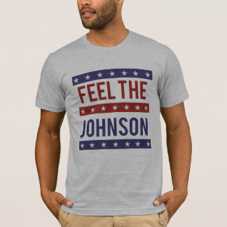 Feel the Johnson - Gary Johnson 2016 - -  T-Shirt