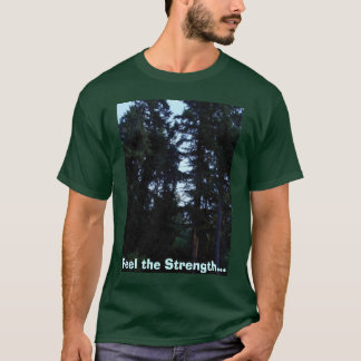 Feel the Strength... T-Shirt
