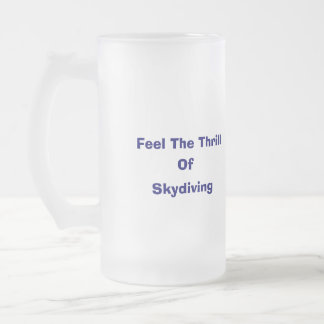 Feel the thrill of skydiving 16 oz frosted glass beer mug