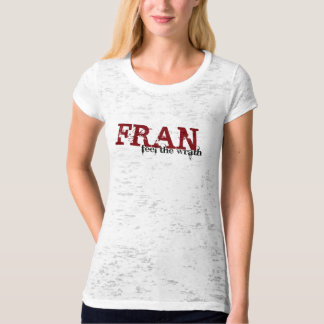 Feel the Wrath of Fran T-Shirt