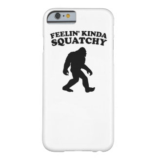 Feelin' Kinda Squatchy Barely There iPhone 6 Case