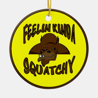 FEELIN KINDA SQUATCHY New Cool Funny Hipster Logo Double-Sided Ceramic Round Christmas Ornament