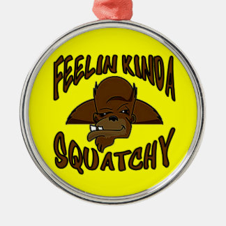 FEELIN KINDA SQUATCHY New Cool Funny Hipster Logo Round Metal Christmas Ornament