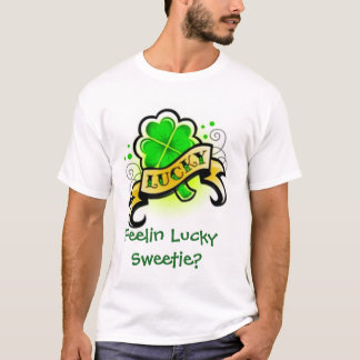 Feelin Lucky Sweetie? T-Shirt