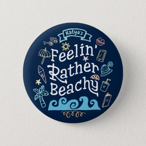 Feelinâ Rather Beachy Add Your Name Sassy Summer Button